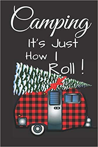 Christmas In July Camping.Camping It S Just How I Roll Camping Themed Journal