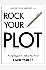 Rock Your Plot: A Simple System for Plotting Your Novel (Rock Your Writing Book 1) Kindle Edition