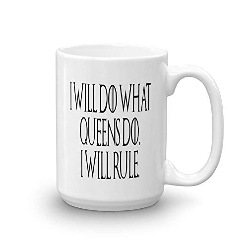 I will do what queens do, I will rule, 15 oz, Unique Gift Idea for Women, Him Her Valentines Day Birthday Gift, Holidays, Coworkers, Mom, Dad, Kids, Daughter, Wife, Thrones, GOT,