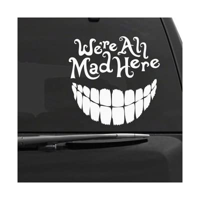 We're All Mad Here Alice In Wonderland Cheshire Cat Decal Vinyl Sticker|Cars Trucks Vans Walls Laptop| White |5.5 x 5.5 in|CCI965: Automotive