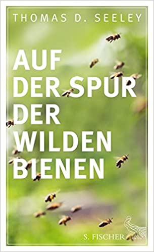 Thomas D. Seeley - Auf der Spur der wilden Bienen