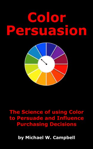 Color Persuasion: The Science of using Color to Persuade and Influence Purchasing Decisions (Dynamic Media Series Book 2) Pdf