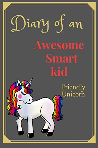 Diary of an Awesome Smart Kid: (Friendly Unicorn) Kids Journal 100 Pages Lined, Amazing Pet - Creative Diary, Journal,Notebook (6 x 9 inches) (The Cast Diary Of A Wimpy Kid)