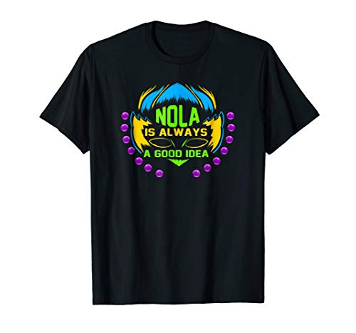Mardi Gras T-Shirt | NOLA Is Always A Good Idea for $<!--$19.99-->