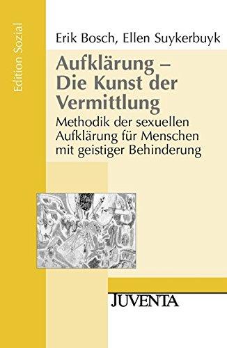 Aufklärung - Die Kunst der Vermittlung: Methodik der sexuellen Aufklärung für Menschen mit geistiger Behinderung (Edition Sozial)