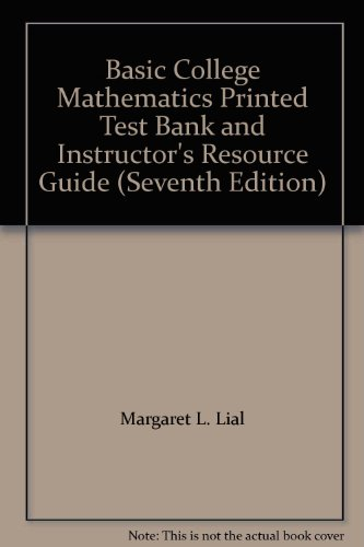 Basic College Mathematics Printed Test Bank and Instructor's Resource Guide (Seventh Edition) -  Margaret L. Lial, 7th Edition, Paperback