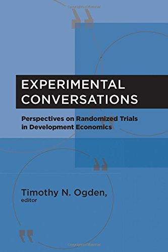 Experimental Conversations: Perspectives on Randomized Trials in Development Economics (The MIT Press)