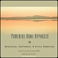 Powerful Home Hypnosis for Relaxation, Confidence and Stress Reduction