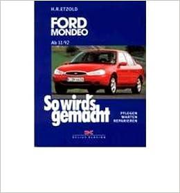 Ford Mondeo von 11/92: Pflegen - warten - reparieren. Limousine/Flie?heck/Turnier. Benziner 1,6 l/66 kW (90 PS) ab 11/92. 1,8 l/85 kW (115 PS) ab 11/92.