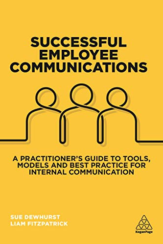 Successful Employee Communications: A Practitioner's Guide to Tools, Models and Best Practice for Internal Communication (Sales Presentation Best Practices)