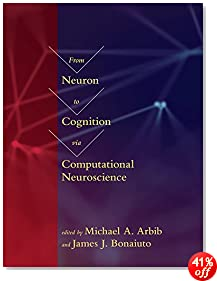 From Neuron to Cognition via Computational Neuroscience (Computational Neuroscience Series)