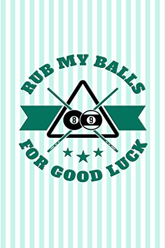 Rub My Balls For Good Luck: Funny journal with a billiards theme. por Nathan Koorey