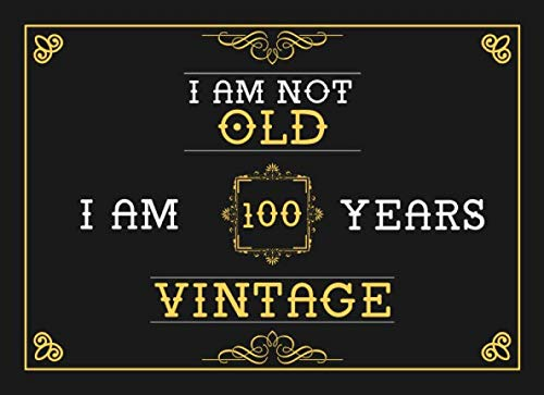 I Am Not Old I Am 100 Years Vintage: 100th Birthday Guest Book - Funny Keepsake Memory Book For Party Guests to Leave Notes and Wishes In]()