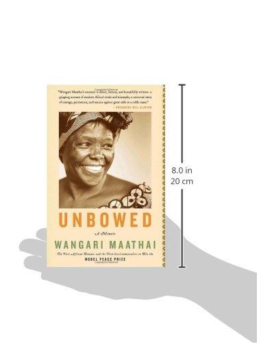 unbowed a memoir by wangari maathai Dans son autobiographie, wangari maathai, fondatrice du mouvement de la ceinture verte (green belt movement) in 2006, she published her memoir, unbowed.