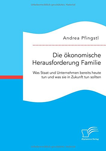 Download Die ökonomische Herausforderung Familie: Was Staat und Unternehmen bereits heute tun und was sie in Zukunft tun sollten (German Edition) pdf epub