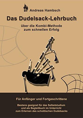 - Das Dudelsack Lehrbuch: Über die Kombi Methode zum schnellen Erfolg. Für Anfänger und Fortgeschrittene. Bestens geeignet für das Selbststudium und als ... schottischen Dudelsacks. (German Edition)