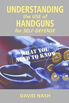 Understanding the Use of Handguns for Self-Defense by [Nash, David]