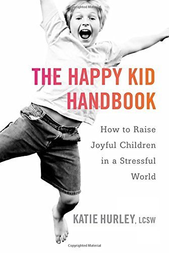 The Happy Kid Handbook: How to Raise Joyful Children in a Stressful World by Katie Hurley (2015-10-20)