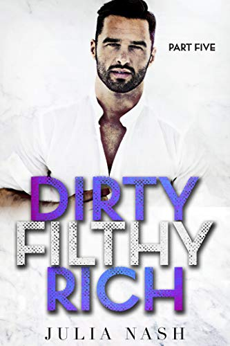 Dirty Filthy Rich (Part Five)