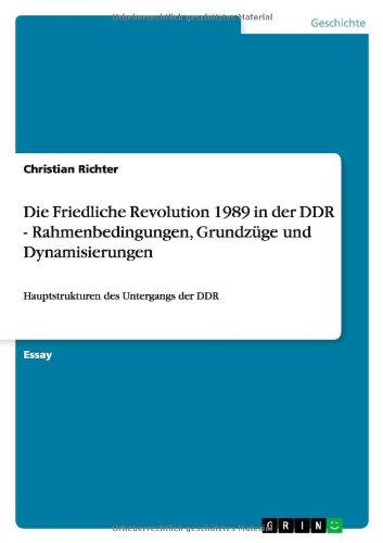 Download Die Friedliche Revolution 1989 in der DDR - Rahmenbedingungen, Grundzüge und Dynamisierungen (German Edition) pdf
