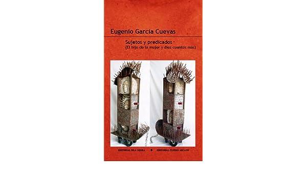 Sujetos y Predicados (El hijo de la mujer y diez cuentos mas) (Spanish Edition): Eugenio Garcia Cuevas: 9780982071502: Amazon.com: Books