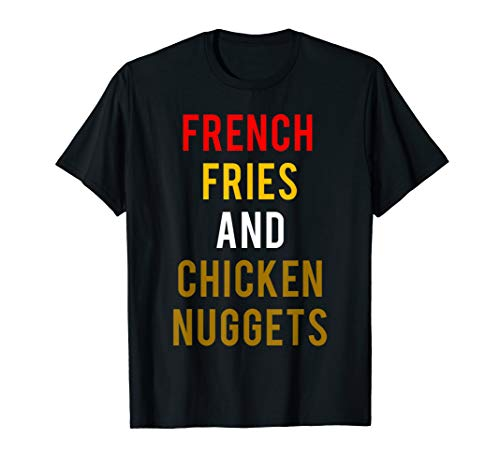 Chicken Nuggets Fry - French Fries and Chicken Nugget T-Shirt
