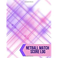Netball Match Score Log: Large Sized Netball Score Logbook Notebook, Recorder, Tracker, Organizer, Match Organiser…