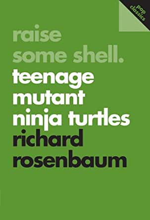 Raise Some Shell: Teenage Mutant Ninja Turtles (Pop Classics ...