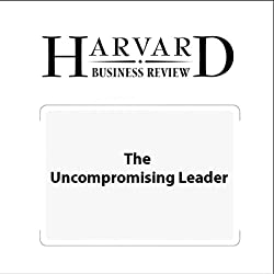 The Uncompromising Leader (Harvard Business Review)