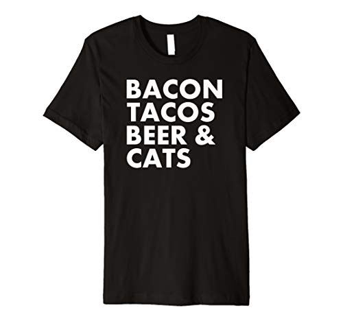 - Bacon Tacos Beer and Cats Life Priorities Premium T-Shirt