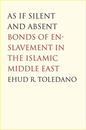 As If Silent and Absent: Bonds of Enslavement in the Islamic Middle East ebook