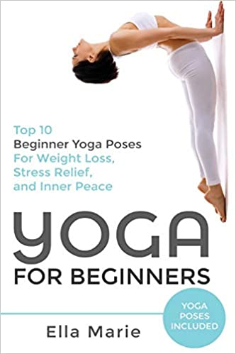 Yoga For Beginners: The Ultimate Beginner Yoga Guide to Lose ...