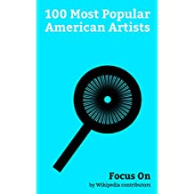 Focus On: 100 Most Popular American Artists: Terry Crews, Crispin Glover, Grace Slick, Adam Savage, Matt Groening, Kari Byron, Jeff Koons, Kristin Nelson, George DiCaprio, Charles M. Schulz, etc.