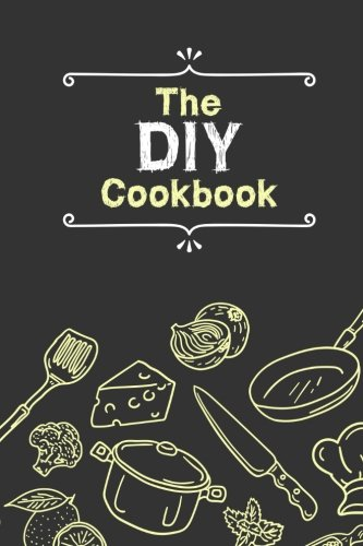 The DIY Cookbook: Blank Cookbook to write in - Recipe Journal