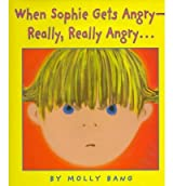 [ [ [ When Sophie Gets Angry-Really, Really Angry[ WHEN SOPHIE GETS ANGRY-REALLY, REALLY ANGRY ] By Bang, Molly ( Author )Mar-01-1999 Hardcover