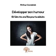 Développer son humour: Et faire rire une fille pour la séduire (Collection Classique) (French Edition)