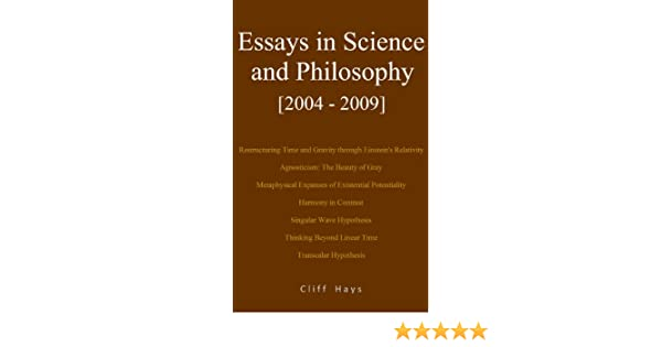 Persuasive Essay For Middle School Essays In Science And Philosophy    Cliff Hays  Amazoncom Writing An Interview Essay also Personal Reflection Essay Examples Essays In Science And Philosophy    Cliff Hays  Argumentative Essay On Drinking Age