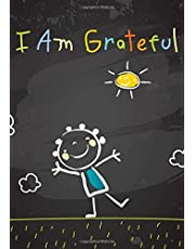 I Am Grateful: Kids Gratitude Journal/Gratitude Notebook for Children: With Daily Prompts for Writing & Blank Pages for Coloring