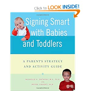 Signing Smart with Babies and Toddlers: A Parent's Strategy and Activity Guide Michelle Anthony and Reyna Lindert
