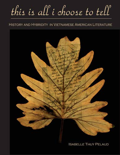 This Is All I Choose to Tell: History and Hybridity in Vietnamese American Literature (Asian American History & Cult