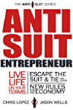 Anti Suit Entrepreneur (The Anti Suit Series Book 1)
