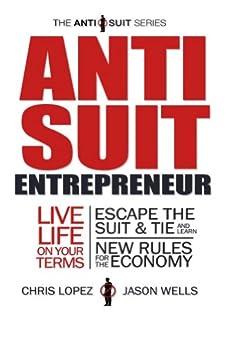 Anti Suit Entrepreneur (The Anti Suit Series Book 1) by [Lopez, Chris, Wells, Jason]
