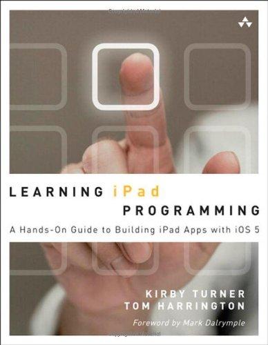Learning iPad Programming by Kirby Turner , Tom Harrington, Publisher : Addison-Wesley Professional