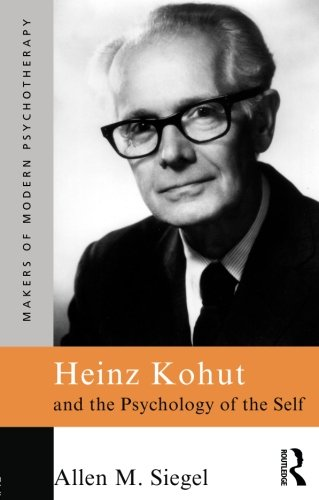 Heinz Kohut and the Psychology of the Self (Makers of Modern Psychotherapy)