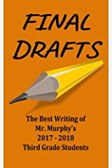 Final Drafts: The Best Writing of Mr. Murphy's 2018-2018 Third Grade Students Paperback