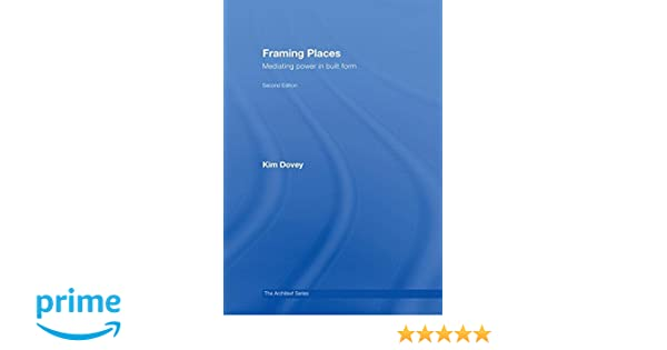 framing places mediating power in built form architext kim dovey 9780415416344 amazoncom books