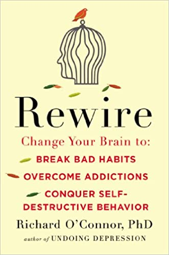 Rewire: Change Your Brain to Break Bad Habits, Overcome Addictions, Conquer Self-Destructive Behavior best self-help book