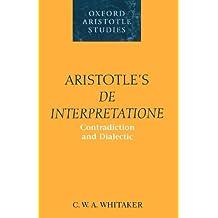 Aristotle's De Interpretatione: Contradiction and Dialectic (Oxford Aristotle Studies)