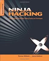 Ninja Hacking: Unconventional Penetration Testing Tactics and Techniques Front Cover