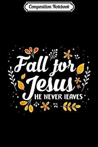 Composition Notebook: Fall For Jesus He Never